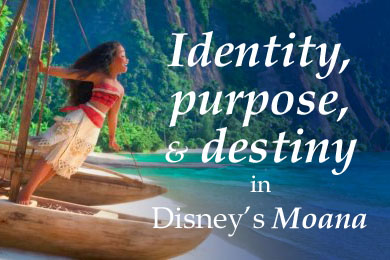 Identity, purpose and destiny in Moana